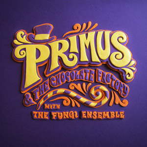 primus and the chocolate factory with fungi ensemble