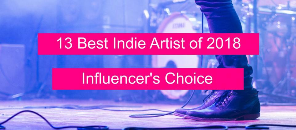 13 Best Indie Artists of 2018: Influencer's Choice | We Are