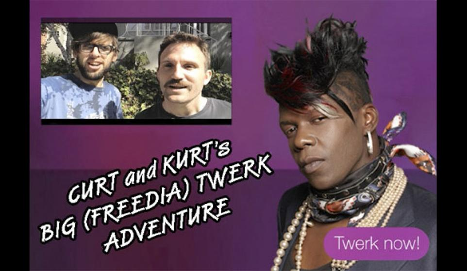 Curt and Kurt's Big Freedia Twerk Adventure