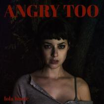 Lola Blanc - Angry Too