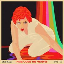 Lola Blanc - Here Come The Wolves