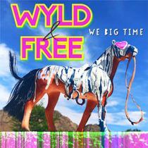 Wyld & Free - We Big Time